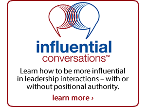 Influential Conversations: Learning how to be more influential in leadership interactions – with or without positional authority